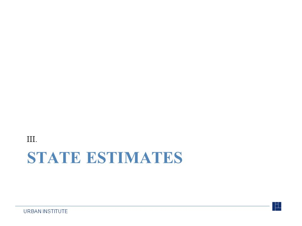 URBAN INSTITUTE STATE ESTIMATES III.