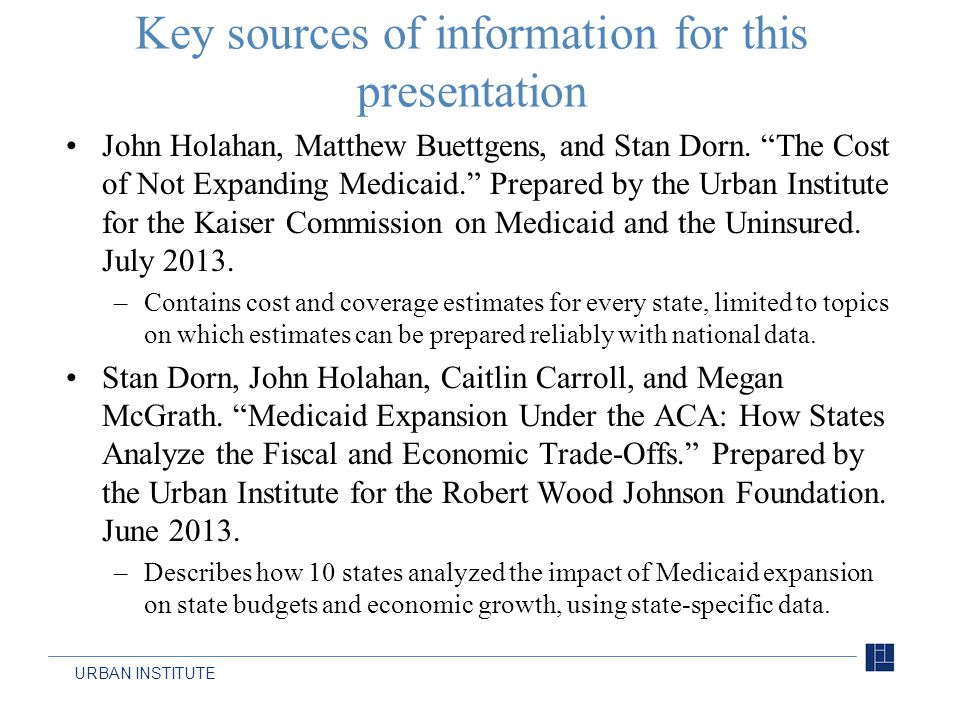 URBAN INSTITUTE Key sources of information for this presentation John Holahan, Matthew Buettgens, and Stan Dorn.