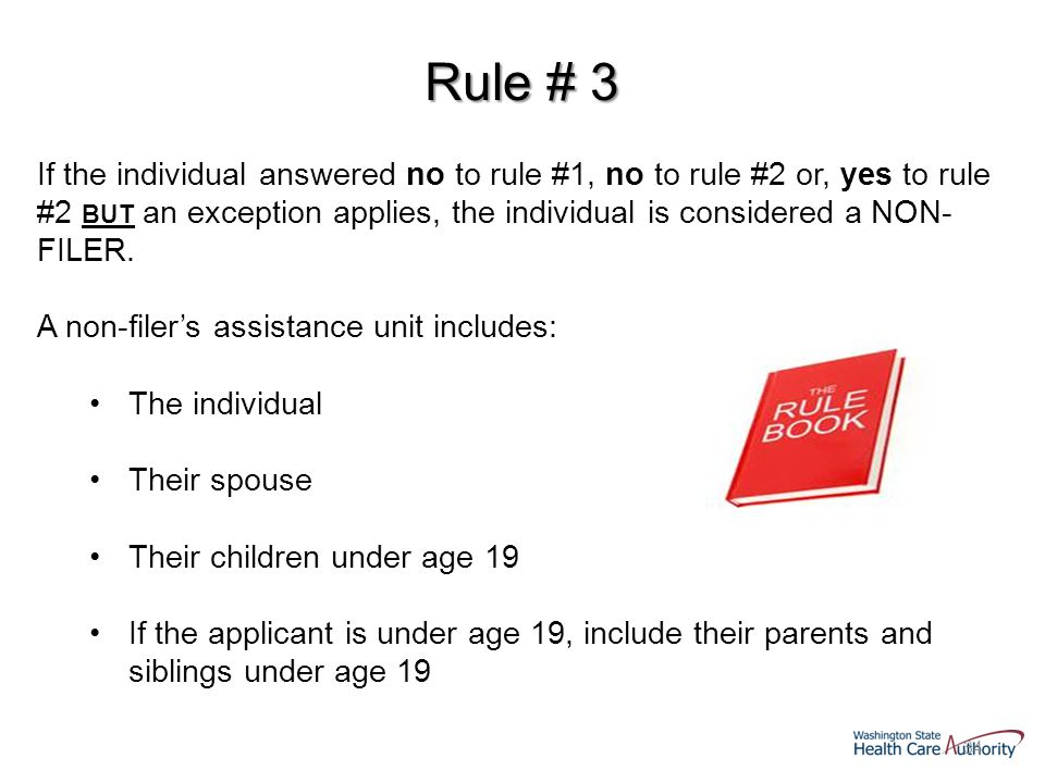 34 If the individual answered no to rule #1, no to rule #2 or, yes to rule #2 BUT an exception applies, the individual is considered a NON- FILER.