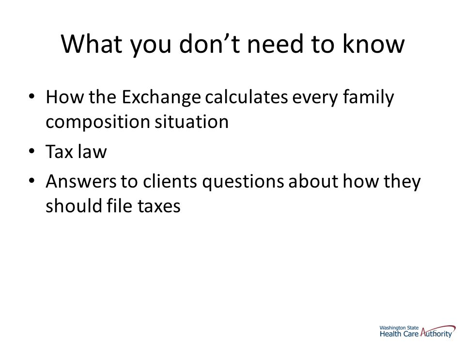 What you don't need to know How the Exchange calculates every family composition situation Tax law Answers to clients questions about how they should file taxes 5