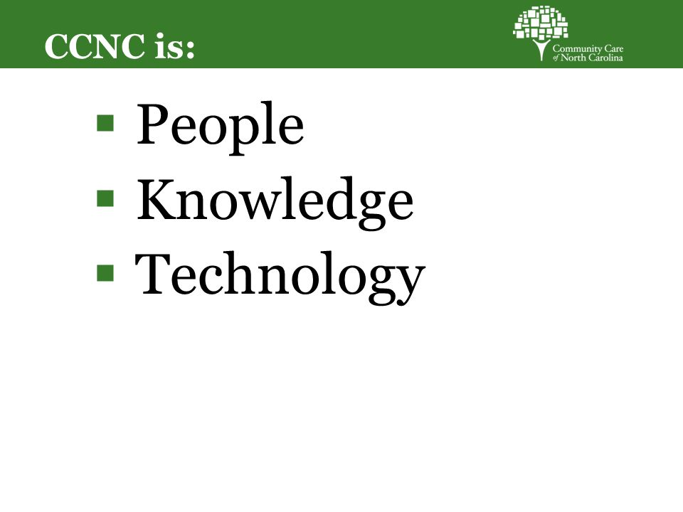CCNC is:  People  Knowledge  Technology