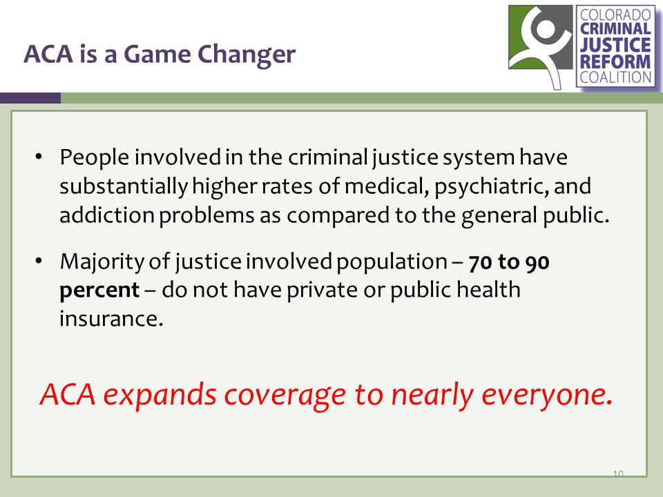 ACA is a Game Changer ACA expands coverage to nearly everyone.