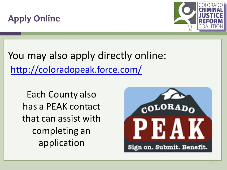 Apply Online 26 You may also apply directly online: http://coloradopeak.force.com/ Each County also has a PEAK contact that can assist with completing an application