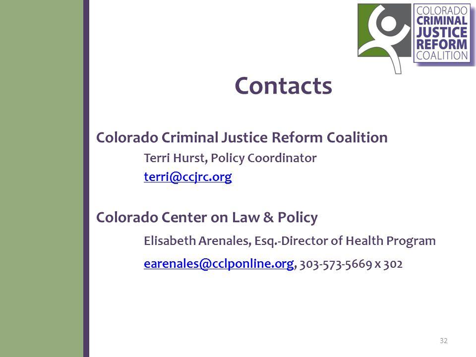 Contacts Colorado Criminal Justice Reform Coalition Terri Hurst, Policy Coordinator terri@ccjrc.org Colorado Center on Law & Policy Elisabeth Arenales, Esq.-Director of Health Program earenales@cclponline.orgearenales@cclponline.org, 303-573-5669 x 302 32