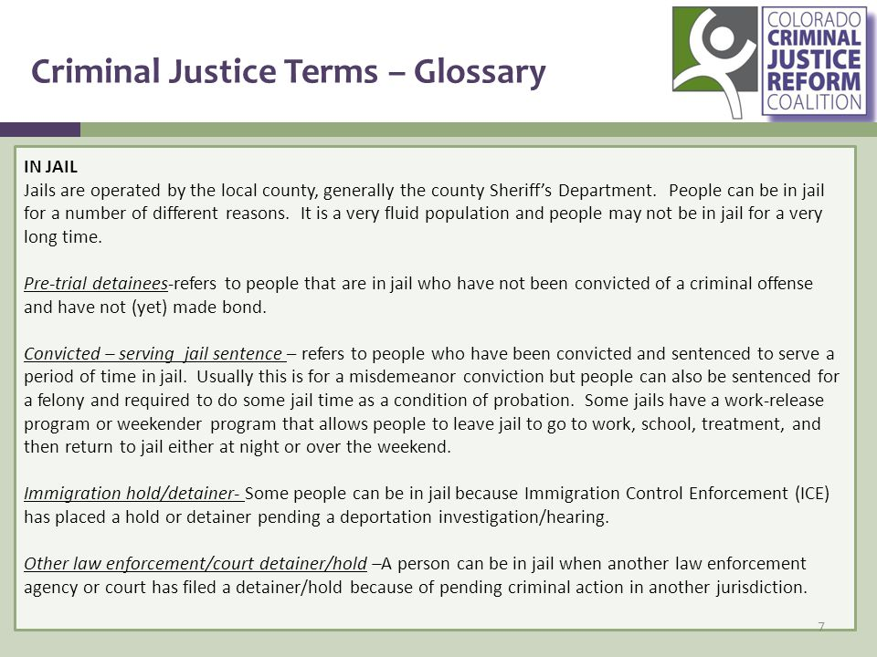 Criminal Justice Terms – Glossary IN JAIL Jails are operated by the local county, generally the county Sheriff's Department.