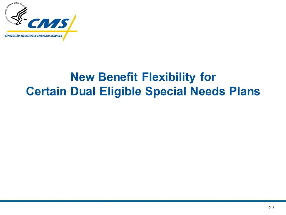 23 New Benefit Flexibility for Certain Dual Eligible Special Needs Plans