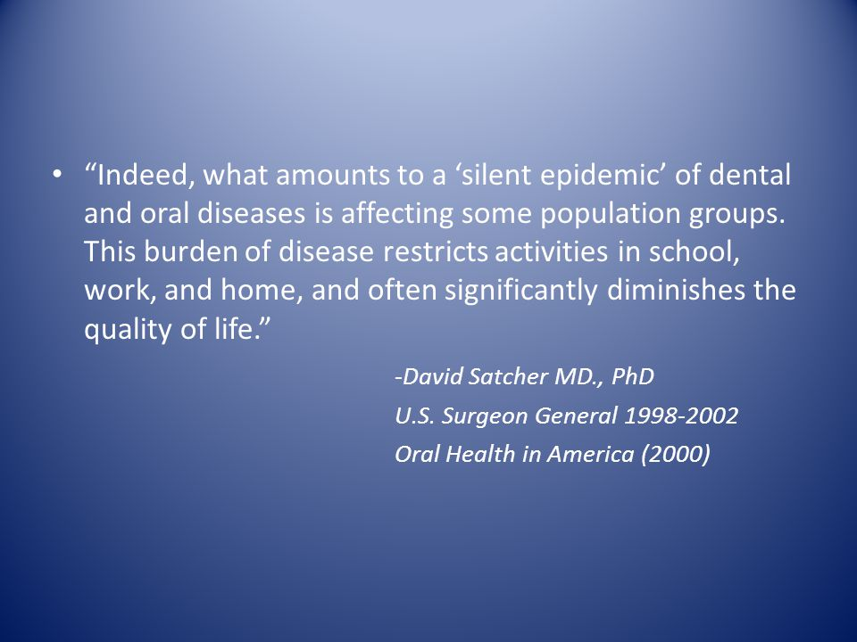Indeed, what amounts to a 'silent epidemic' of dental and oral diseases is affecting some population groups.