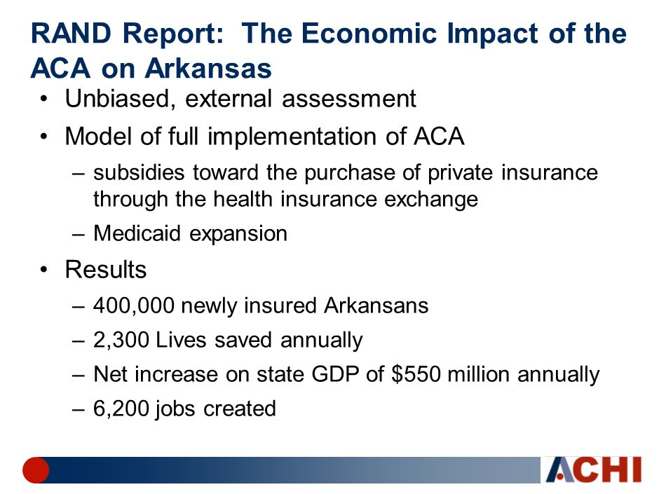 RAND Report: The Economic Impact of the ACA on Arkansas Unbiased, external assessment Model of full implementation of ACA –subsidies toward the purcha
