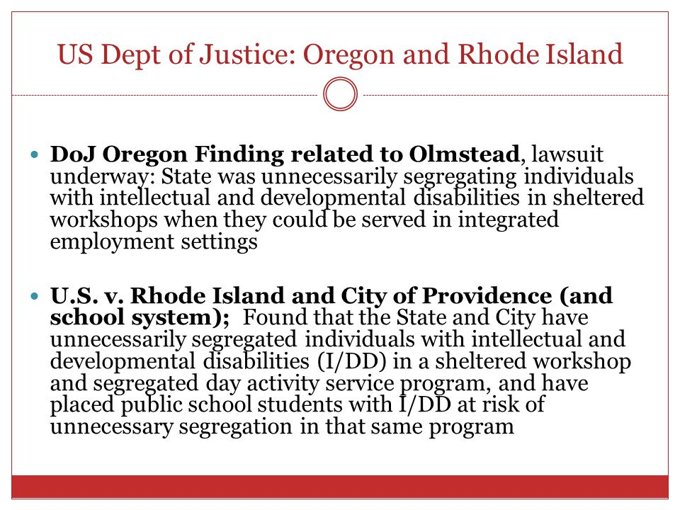 US Dept of Justice: Oregon and Rhode Island DoJ Oregon Finding related to Olmstead, lawsuit underway: State was unnecessarily segregating individuals