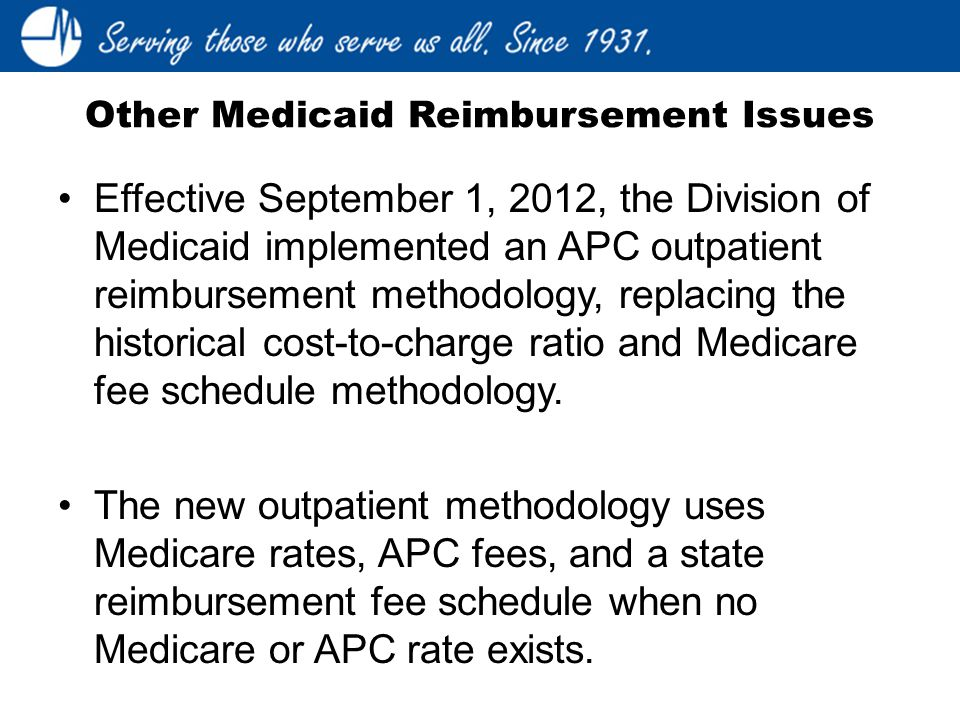 Effective September 1, 2012, the Division of Medicaid implemented an APC outpatient reimbursement methodology, replacing the historical cost-to-charge ratio and Medicare fee schedule methodology.