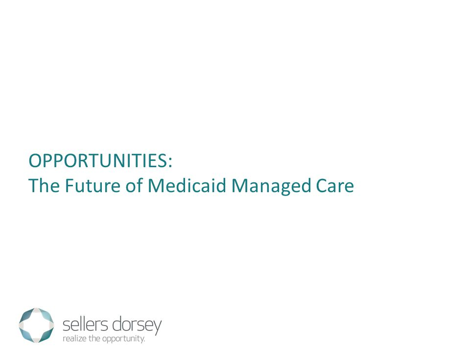 OPPORTUNITIES: The Future of Medicaid Managed Care