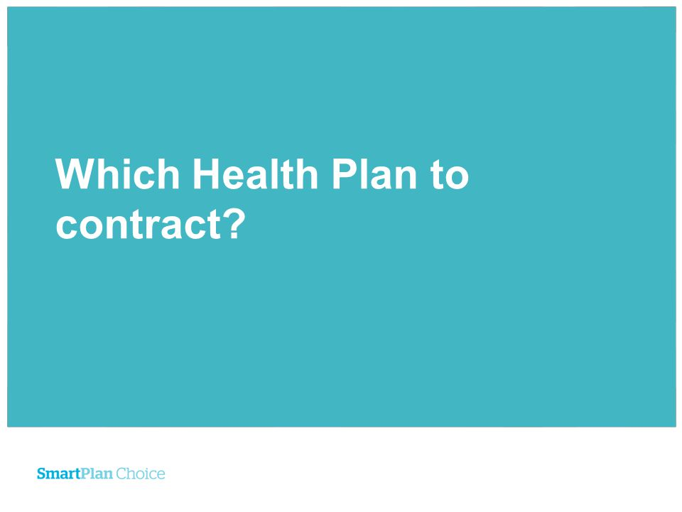Which Health Plan to contract?