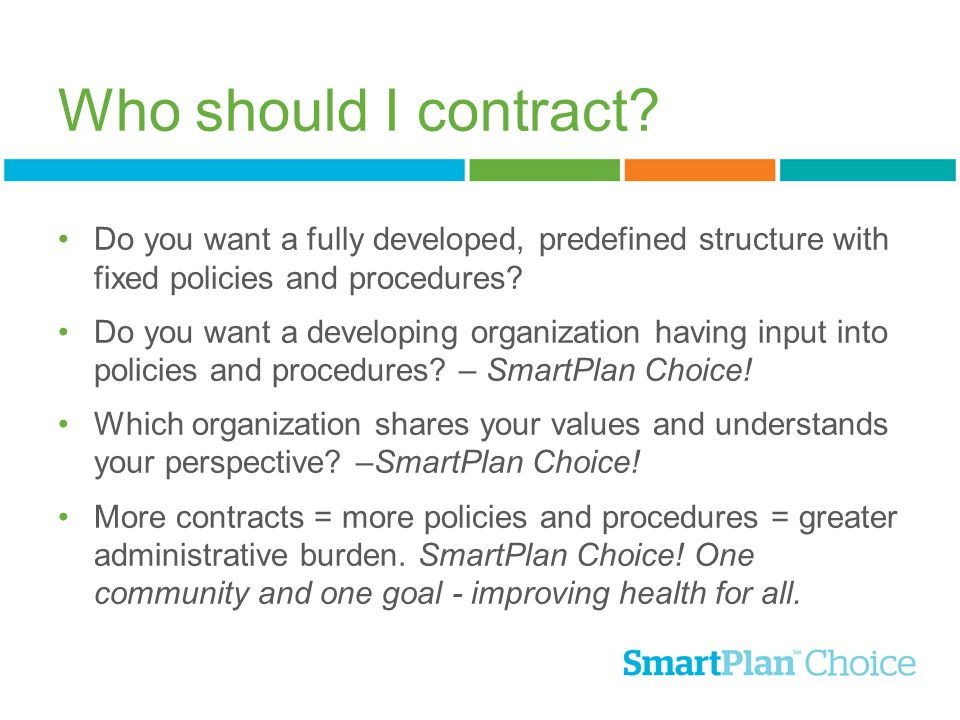 Who should I contract? Do you want a fully developed, predefined structure with fixed policies and procedures? Do you want a developing organization h