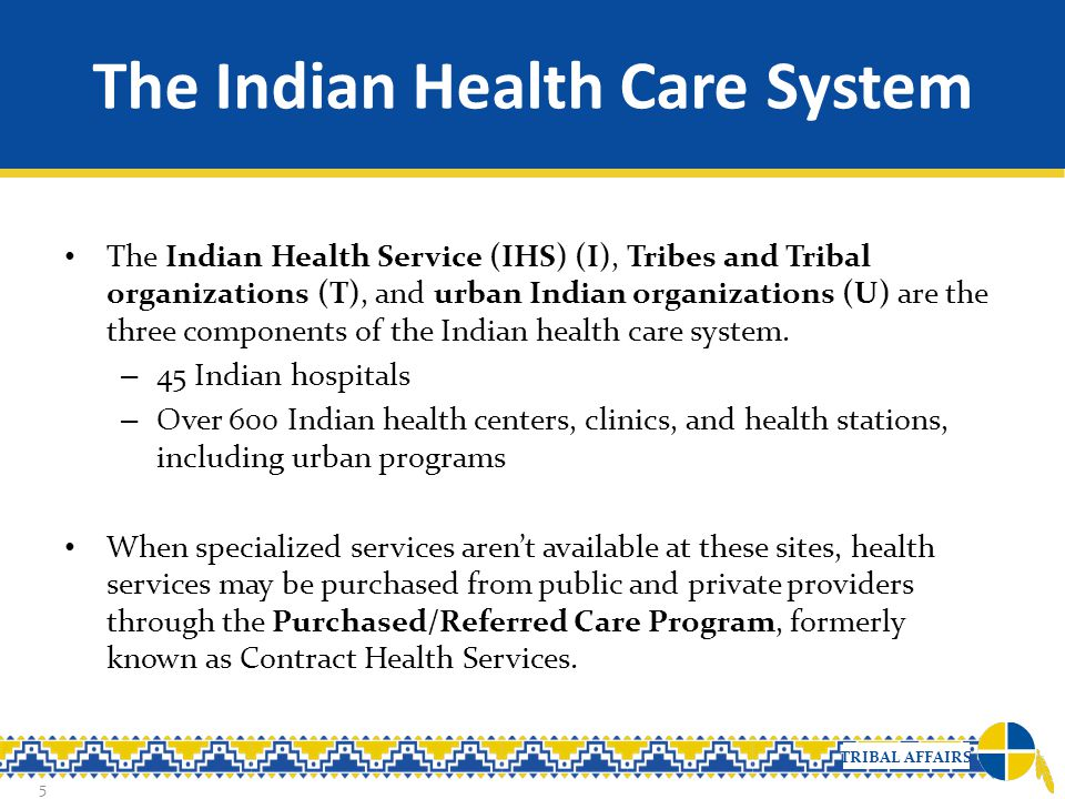 TRIBAL AFFAIRS The Indian Health Care System The Indian Health Service (IHS) (I), Tribes and Tribal organizations (T), and urban Indian organizations