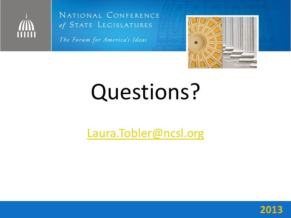 Laura.Tobler@ncsl.org 2013 Questions?