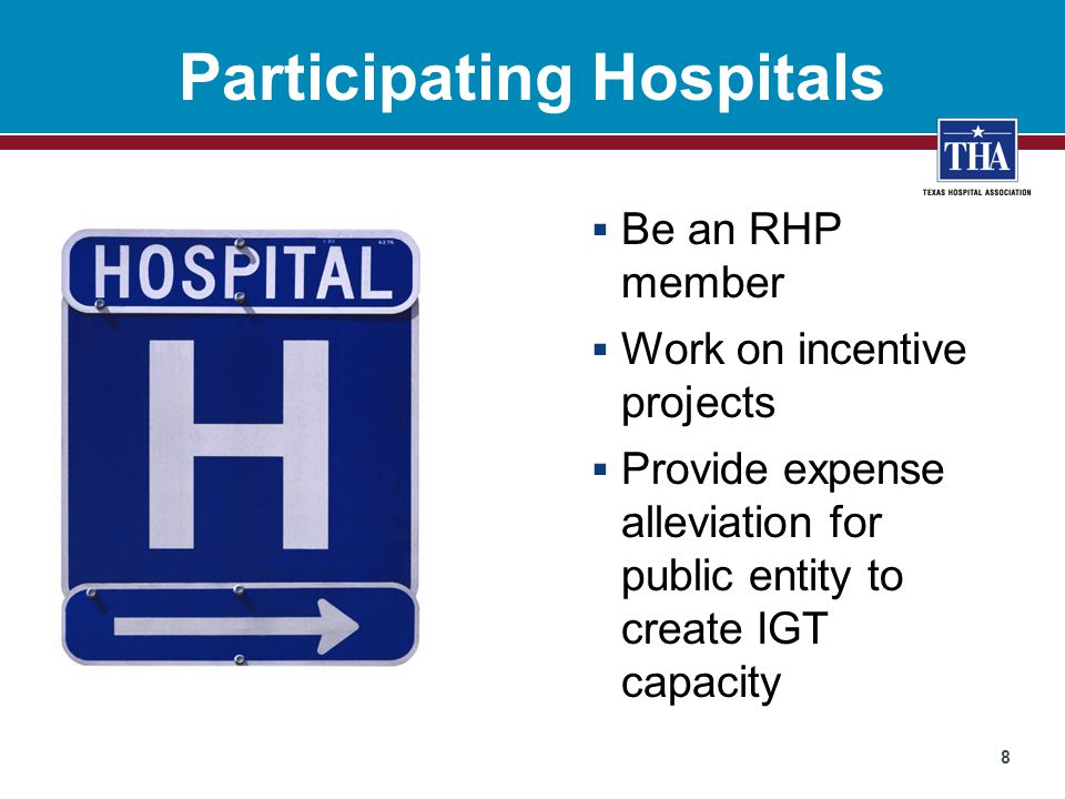 Participating Hospitals  Be an RHP member  Work on incentive projects  Provide expense alleviation for public entity to create IGT capacity 8