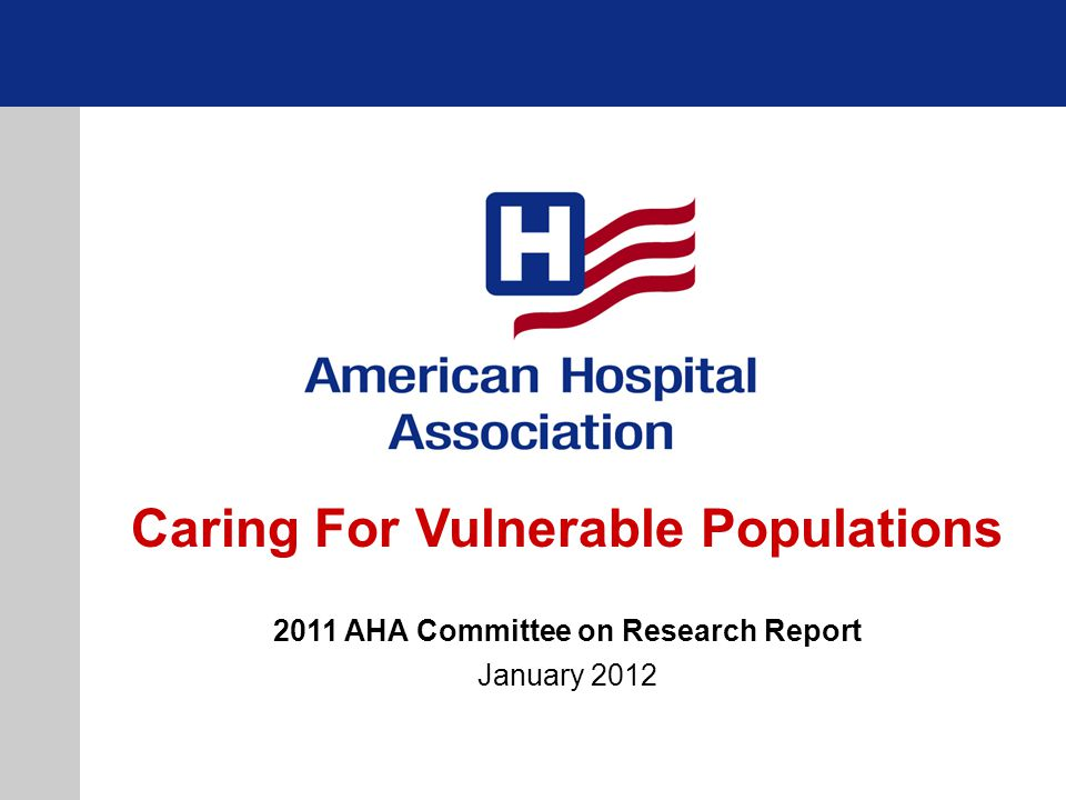 © 2011 American Hospital Association Caring for Vulnerable Populations 2 An examination into emerging and effective care coordination practices for vulnerable populations through the example of caring for dual eligibles 1.Background on dual eligibles 2.Current programs to improve coordination 3.Core elements in care coordination programs 4.Future policy developments that may help improve care coordination Report available at: www.aha.org/caring/ AHA Committee on Research: http://www.aha.org/research/cor/index.shtml © 2011 American Hospital Association