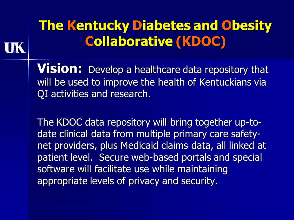 Technical Strategy KDOC vision: build QI tools that also serve as a research platform FQHCs – beyond own site—need for regional benchmark and peer comparison FQHCs – de-identified data beyond own site—need for regional benchmark and peer comparison UK-infrastructure for rural translational research network 8 initial FQHCs: using 5 EMR vendors Kentucky Medicaid as a project partner