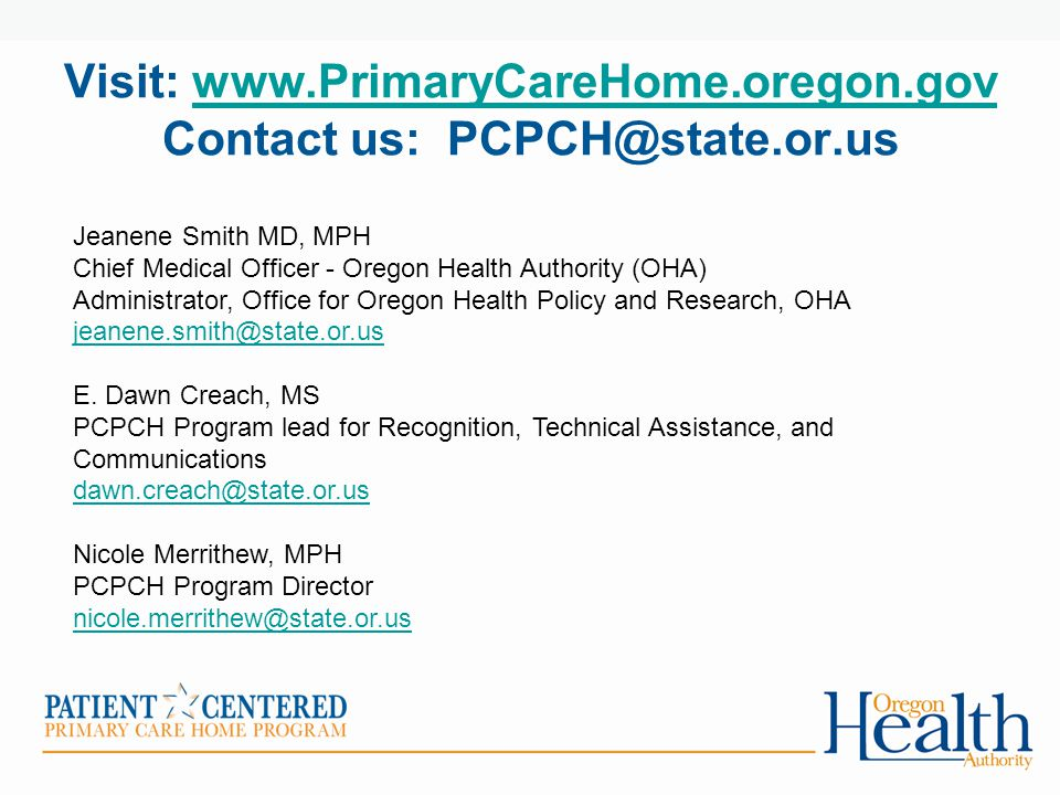 Jeanene Smith MD, MPH Chief Medical Officer - Oregon Health Authority (OHA) Administrator, Office for Oregon Health Policy and Research, OHA jeanene.smith@state.or.us E.