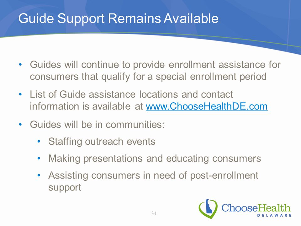 Guide Support Remains Available Guides will continue to provide enrollment assistance for consumers that qualify for a special enrollment period List