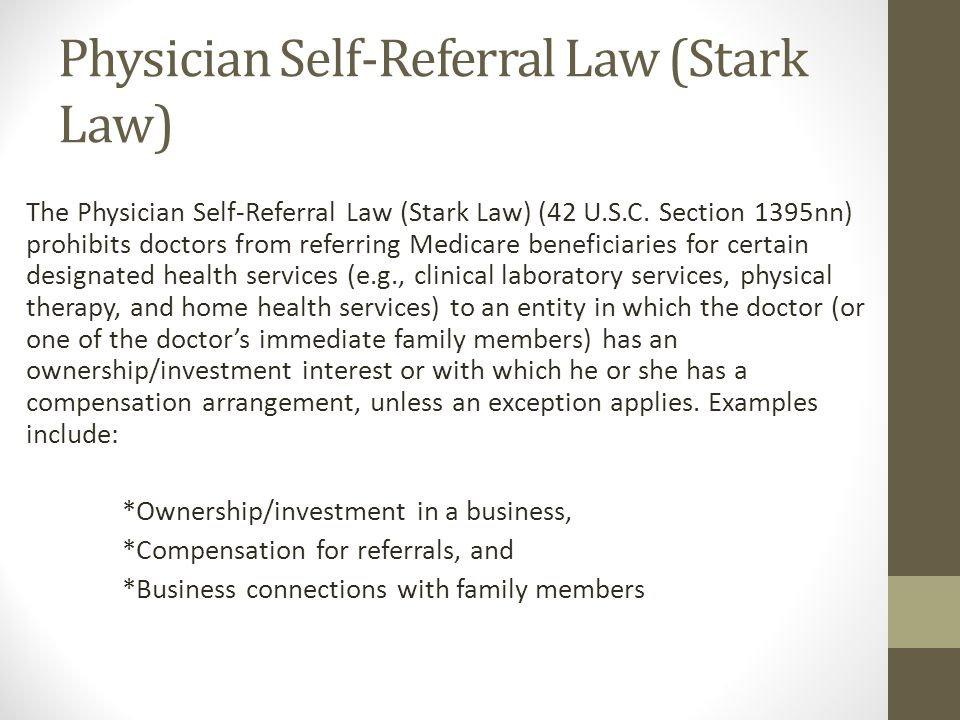 Physician Self-Referral Law (Stark Law) The Physician Self-Referral Law (Stark Law) (42 U.S.C. Section 1395nn) prohibits doctors from referring Medica