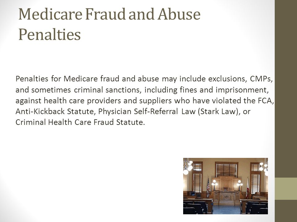 Medicare Fraud and Abuse Penalties Penalties for Medicare fraud and abuse may include exclusions, CMPs, and sometimes criminal sanctions, including fi