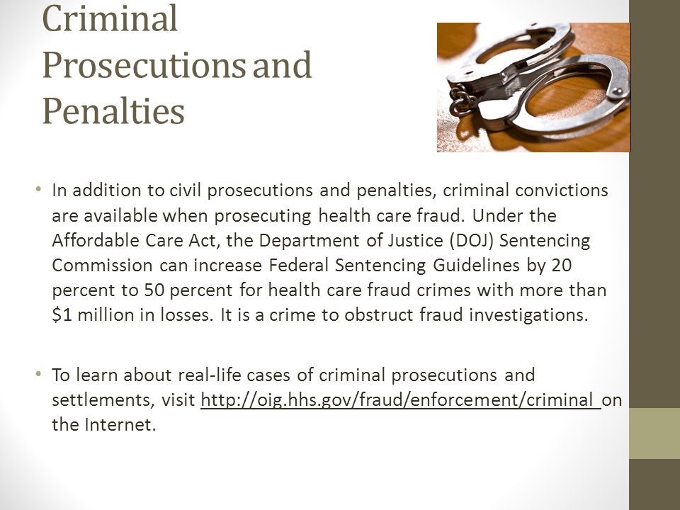 Criminal Prosecutions and Penalties In addition to civil prosecutions and penalties, criminal convictions are available when prosecuting health care f