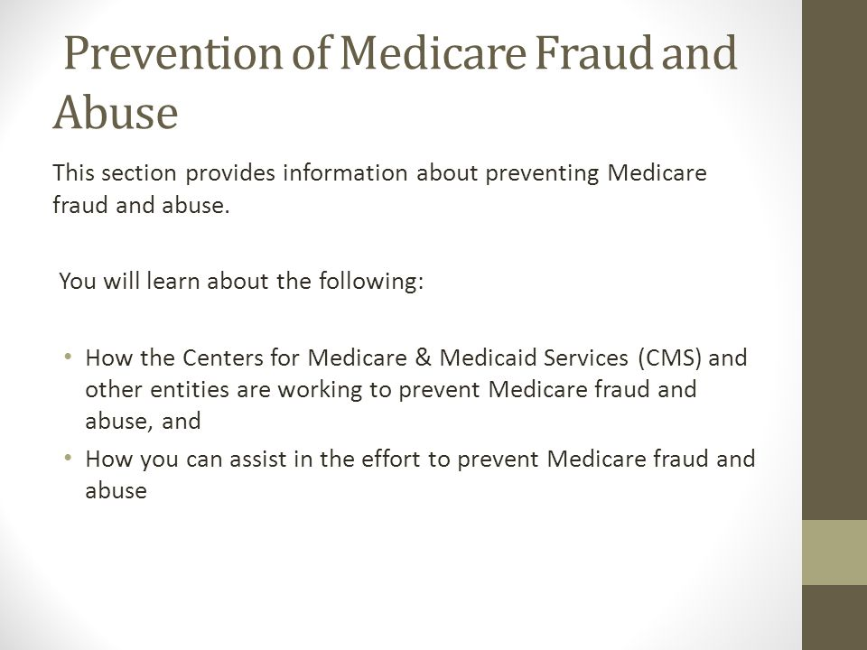 Prevention of Medicare Fraud and Abuse This section provides information about preventing Medicare fraud and abuse. You will learn about the following