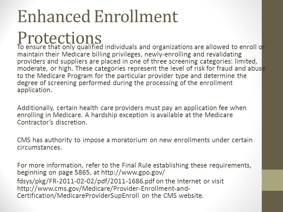 Enhanced Enrollment Protections To ensure that only qualified individuals and organizations are allowed to enroll or maintain their Medicare billing p