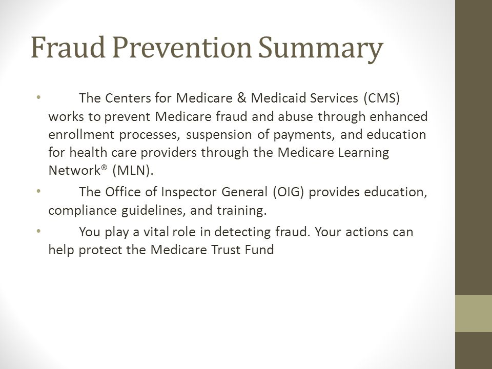 Fraud Prevention Summary The Centers for Medicare & Medicaid Services (CMS) works to prevent Medicare fraud and abuse through enhanced enrollment proc