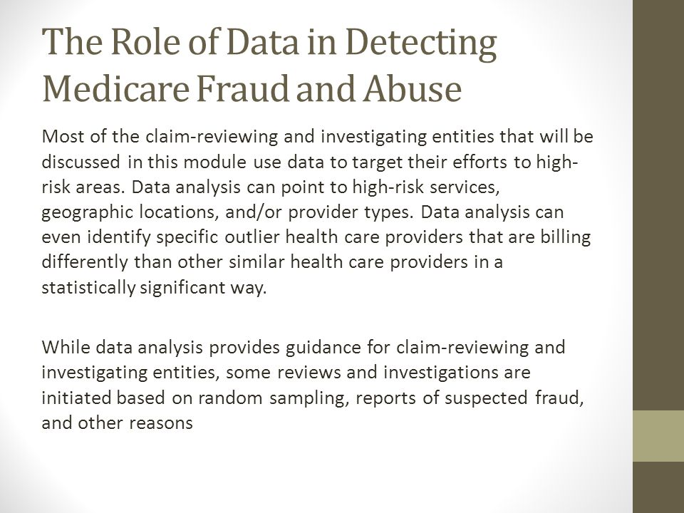 The Role of Data in Detecting Medicare Fraud and Abuse Most of the claim-reviewing and investigating entities that will be discussed in this module us
