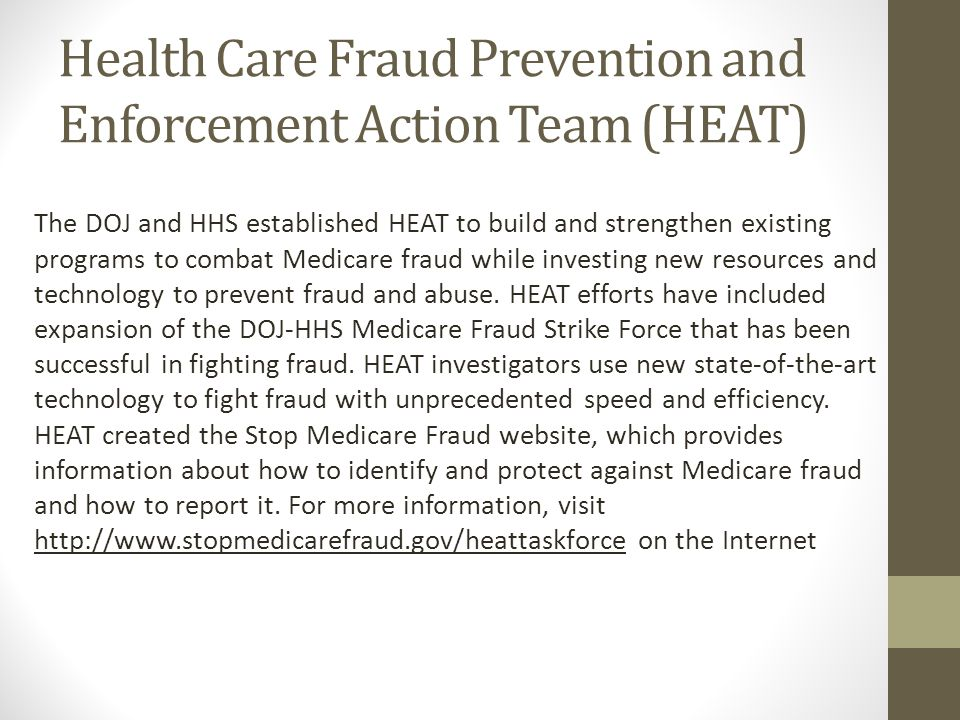 Health Care Fraud Prevention and Enforcement Action Team (HEAT) The DOJ and HHS established HEAT to build and strengthen existing programs to combat M