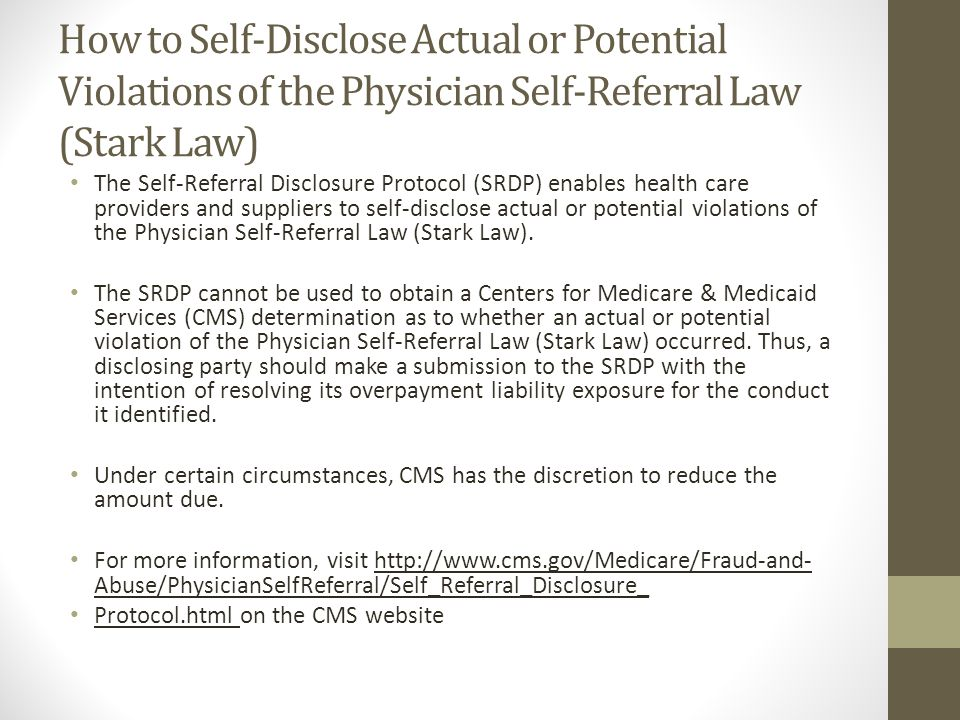 How to Self-Disclose Actual or Potential Violations of the Physician Self-Referral Law (Stark Law) The Self-Referral Disclosure Protocol (SRDP) enable