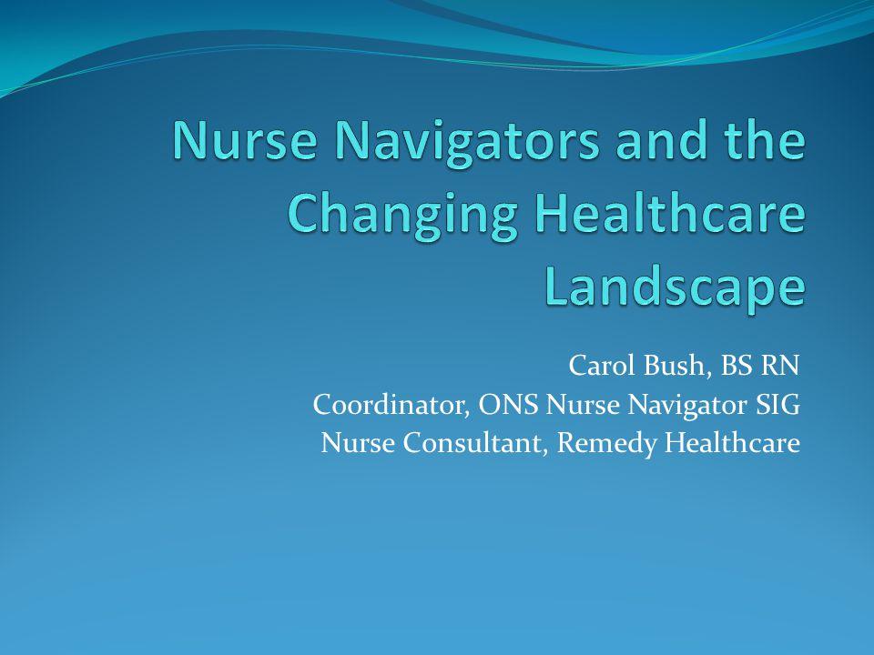 Carol Bush, BS RN Coordinator, ONS Nurse Navigator SIG Nurse Consultant, Remedy Healthcare