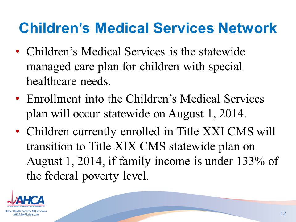 Children's Medical Services Network Children's Medical Services is the statewide managed care plan for children with special healthcare needs.