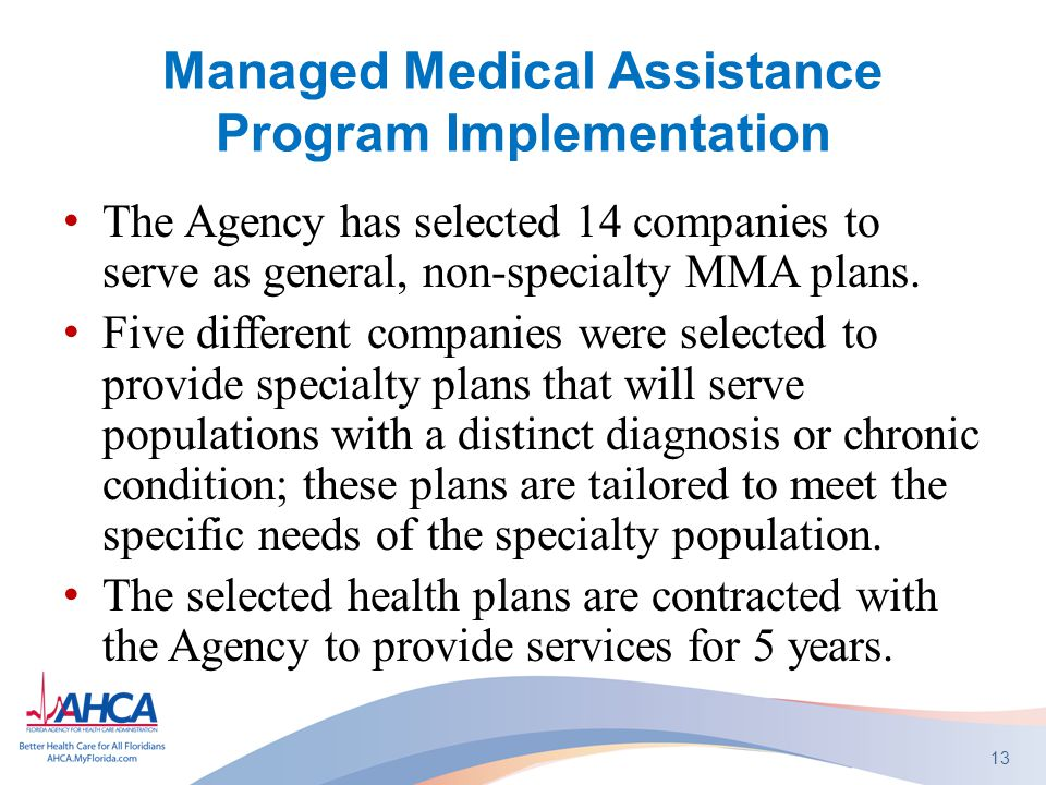 Managed Medical Assistance Program Implementation The Agency has selected 14 companies to serve as general, non-specialty MMA plans.