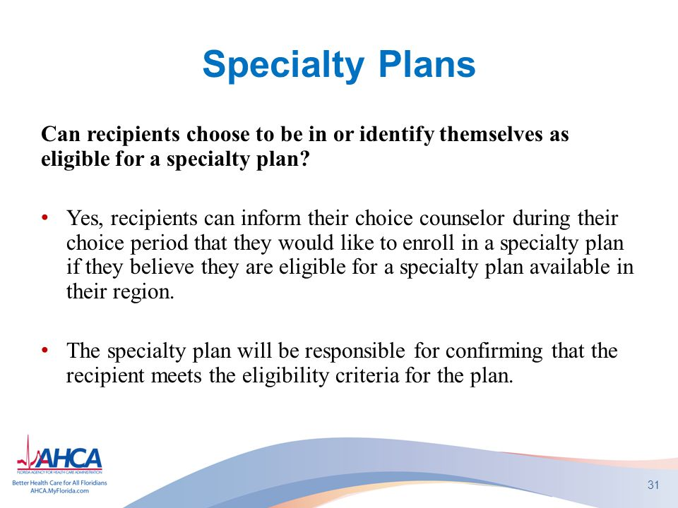 Specialty Plans Can recipients choose to be in or identify themselves as eligible for a specialty plan.