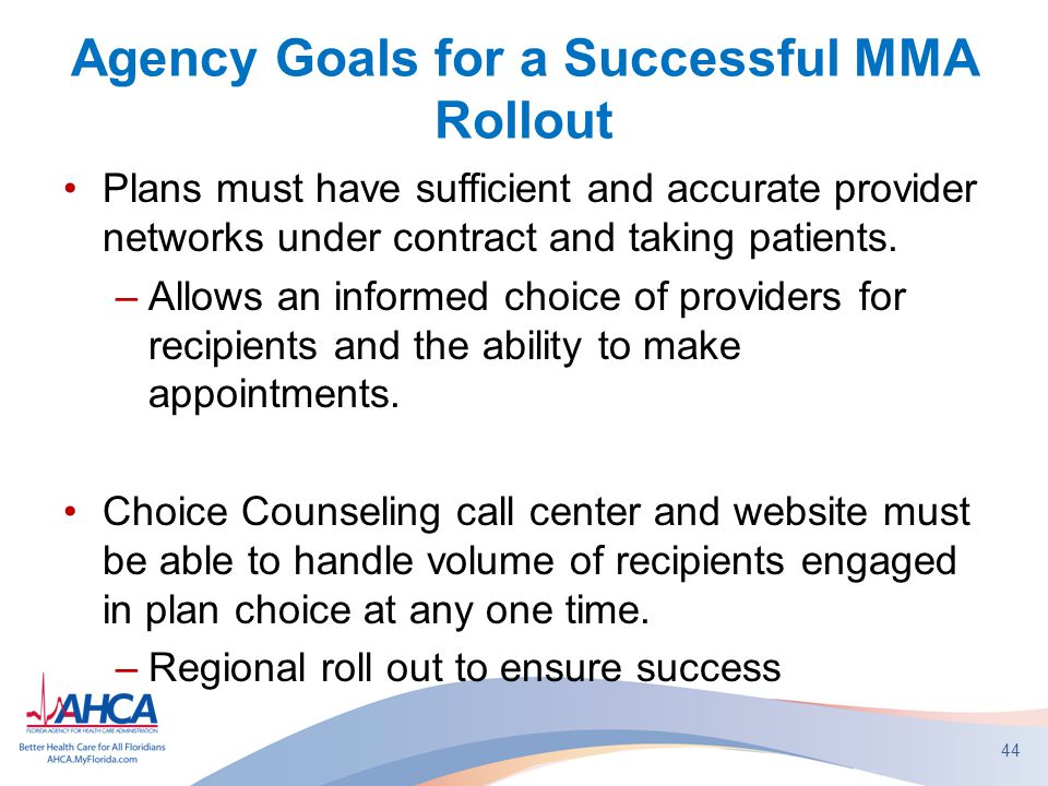 Agency Goals for a Successful MMA Rollout Plans must have sufficient and accurate provider networks under contract and taking patients.