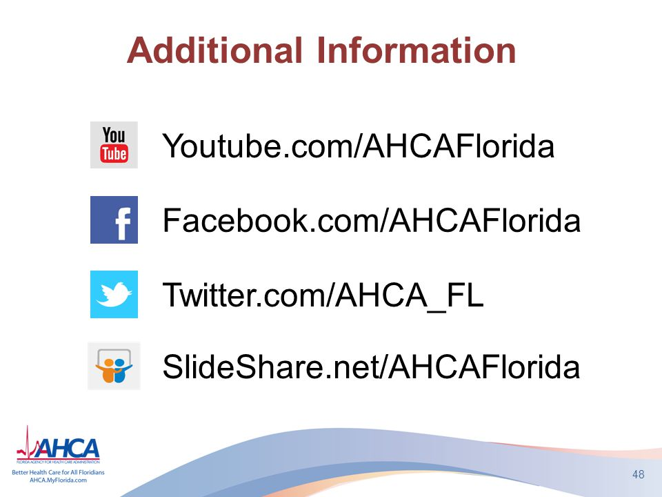 Additional Information Youtube.com/AHCAFlorida Facebook.com/AHCAFlorida Twitter.com/AHCA_FL 48 SlideShare.net/AHCAFlorida