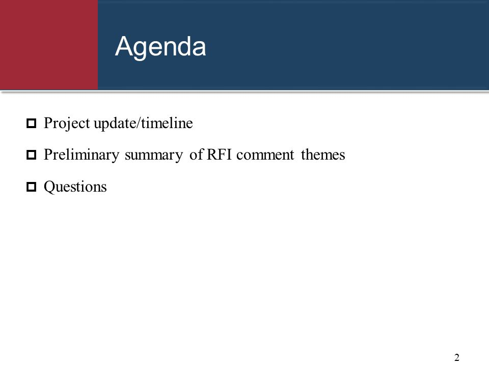 Agenda  Project update/timeline  Preliminary summary of RFI comment themes  Questions 2