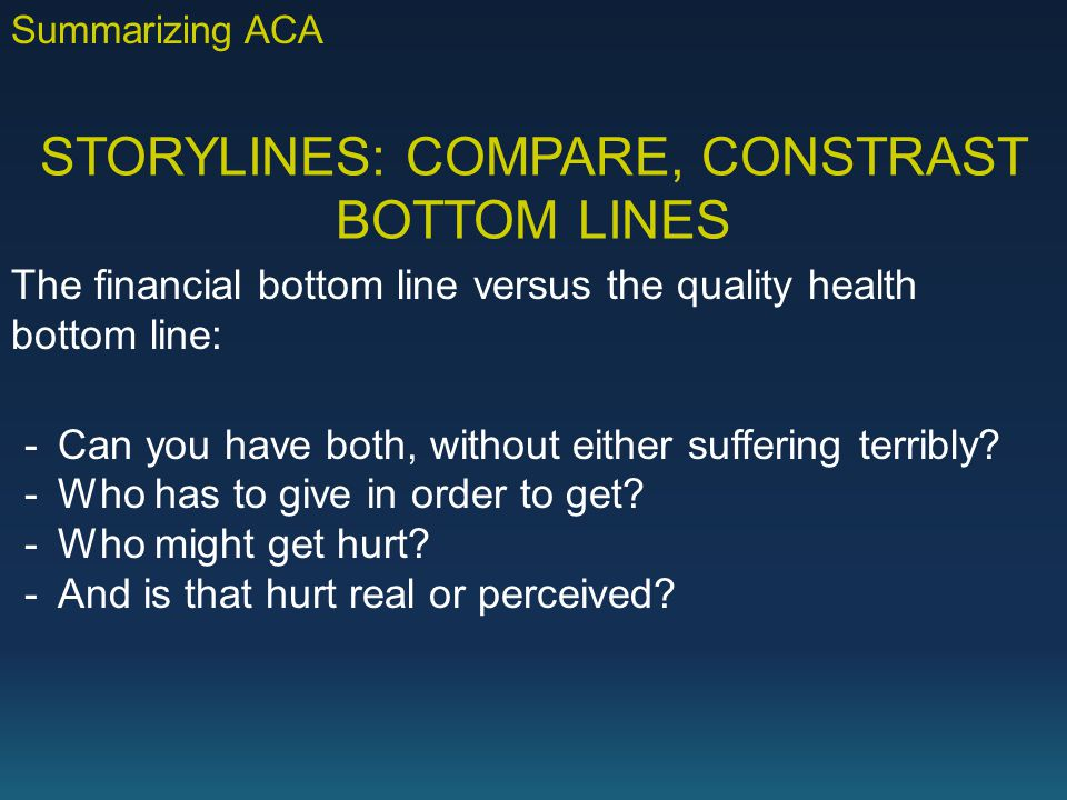 STORYLINES: COMPARE, CONSTRAST BOTTOM LINES The financial bottom line versus the quality health bottom line: -Can you have both, without either suffering terribly.
