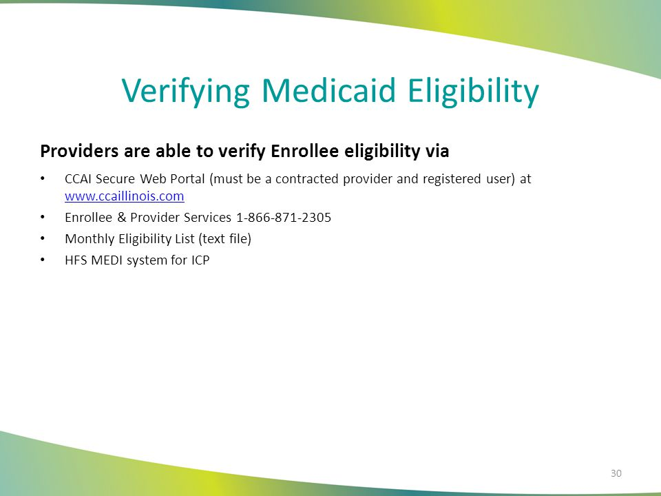 Verifying Medicaid Eligibility Providers are able to verify Enrollee eligibility via CCAI Secure Web Portal (must be a contracted provider and registe