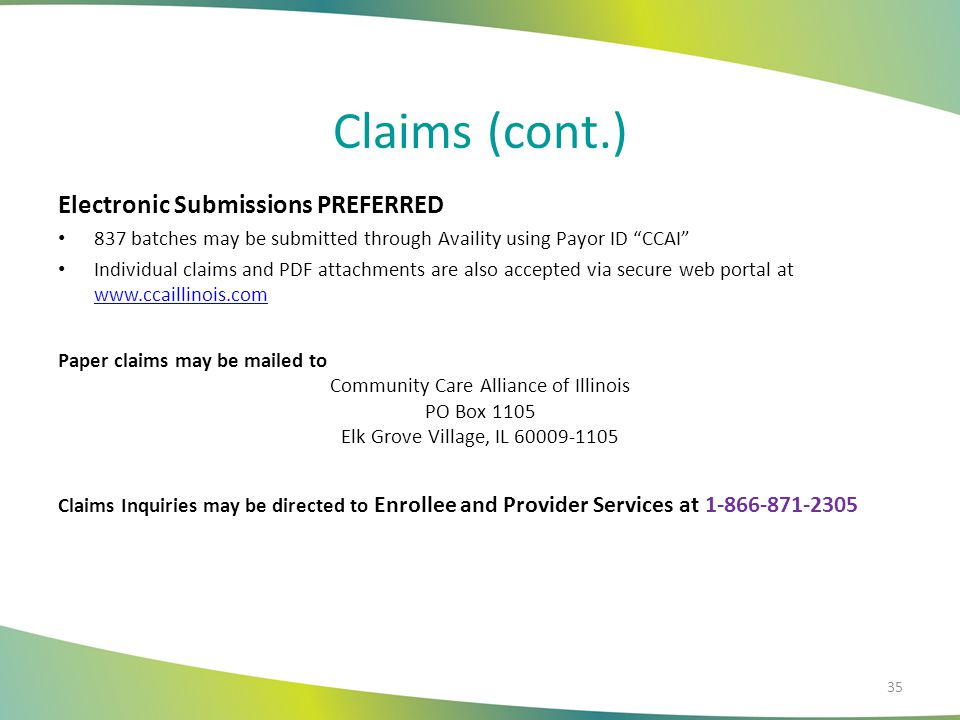 Claims (cont.) Corrected Claims May be submitted via the secure portal May be dropped to paper and mailed to claims address Must be clearly marked to avoid duplicate denial Claim Appeals or Payment Disputes CCAI will consider claims-payment disputes received within 90 days of the date on the EOP Disputes may be submitted through the Provider Portal or by mail at the address below Include original CCAI claim number and supporting documentation CCAI will process Claims Payment Disputes within 45 days of receipt.