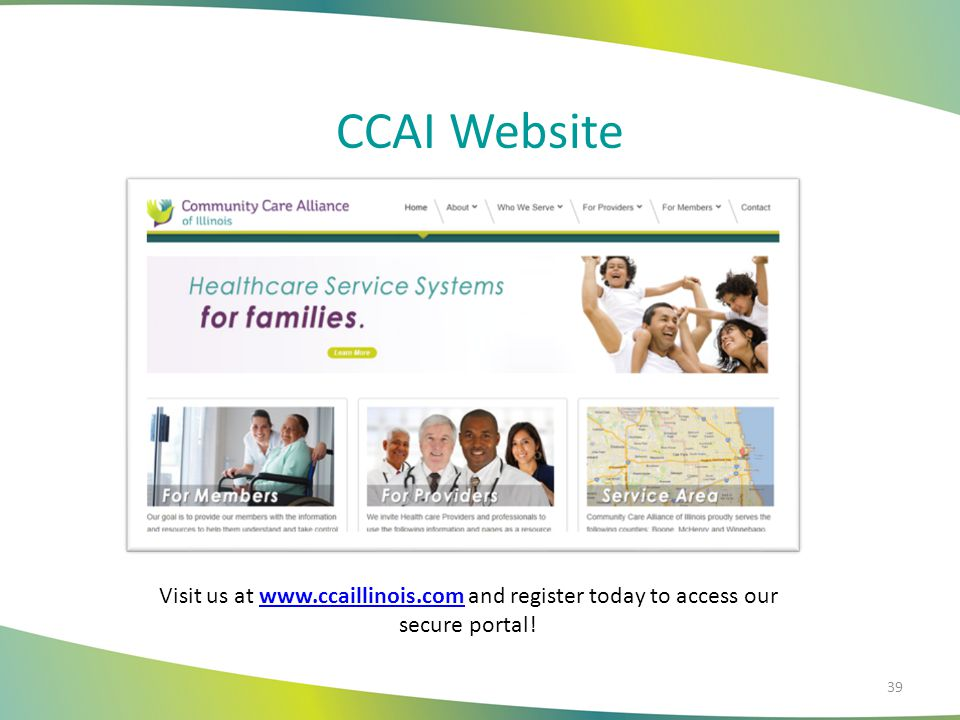 CCAI Website Visit us at www.ccaillinois.com and register today to access our secure portal!www.ccaillinois.com 39