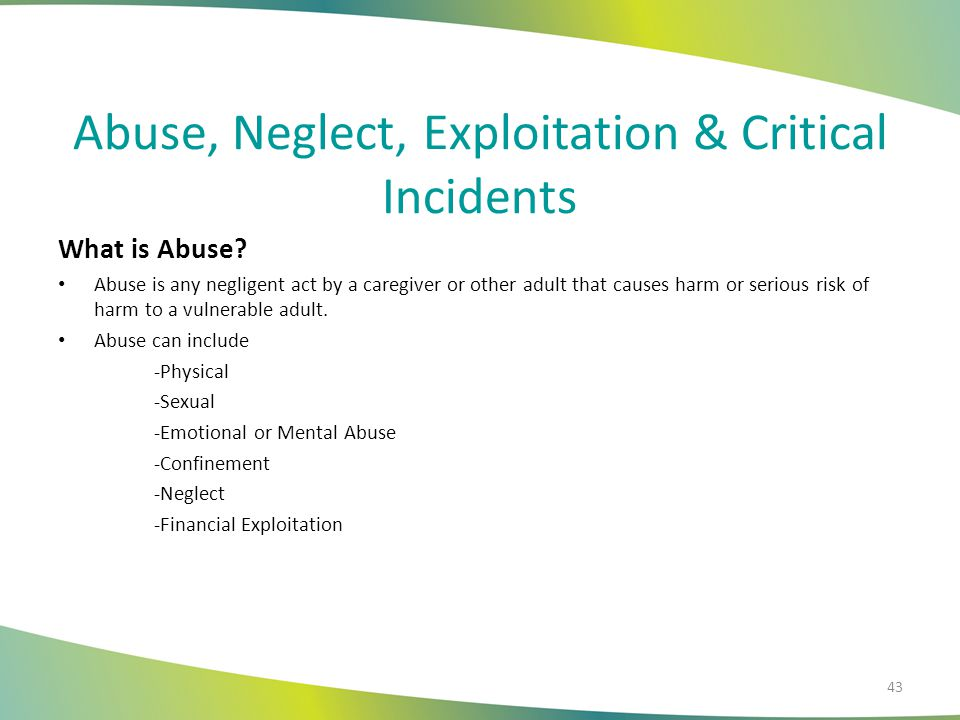 Abuse, Neglect, Exploitation & Critical Incidents (cont.) What are the Reporting Requirements.