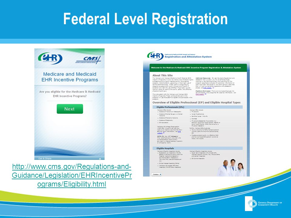 Federal Level Registration http://www.cms.gov/Regulations-and- Guidance/Legislation/EHRIncentivePr ograms/Eligibility.html