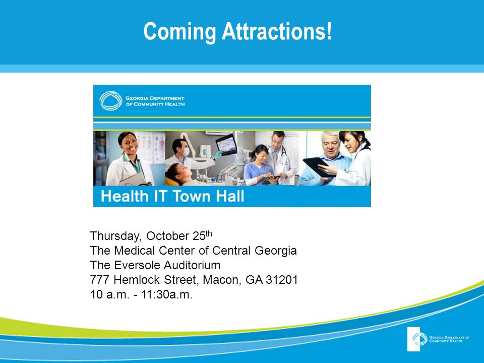 Coming Attractions! Thursday, October 25 th The Medical Center of Central Georgia The Eversole Auditorium 777 Hemlock Street, Macon, GA 31201 10 a.m.