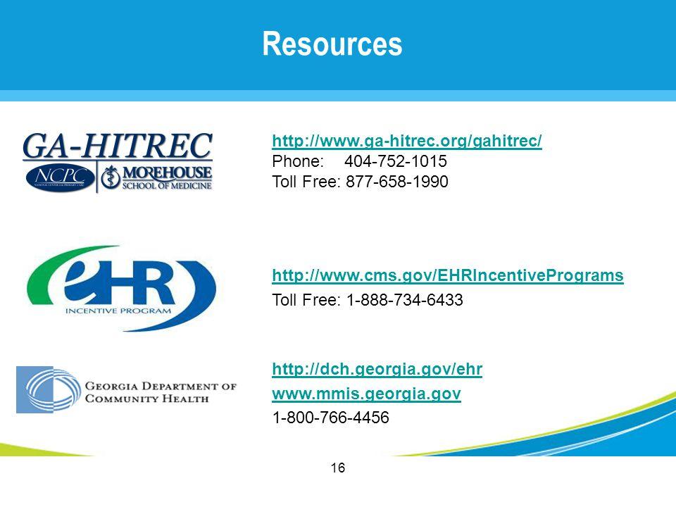 16 http://www.ga-hitrec.org/gahitrec/ Phone: 404-752-1015 Toll Free: 877-658-1990 http://www.cms.gov/EHRIncentivePrograms Toll Free: 1-888-734-6433 ht
