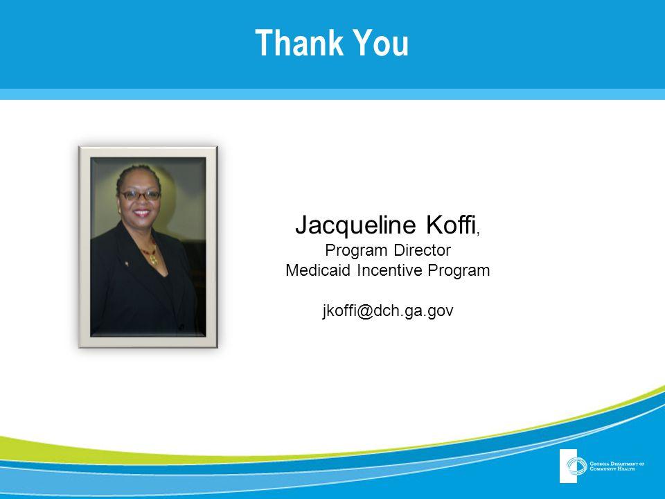 Thank You Jacqueline Koffi, Program Director Medicaid Incentive Program jkoffi@dch.ga.gov