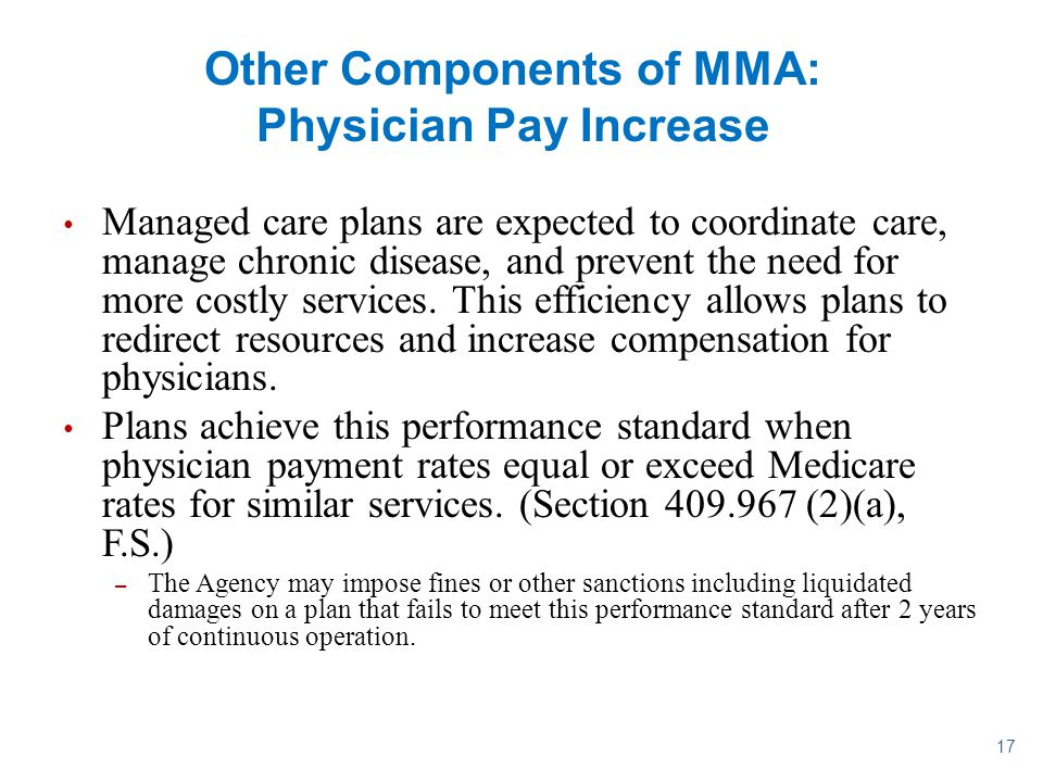 17 Other Components of MMA: Physician Pay Increase Managed care plans are expected to coordinate care, manage chronic disease, and prevent the need fo